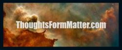 Thoughts-form-matter-thoughts-create-reality-consciousness-forms-matter-90-250