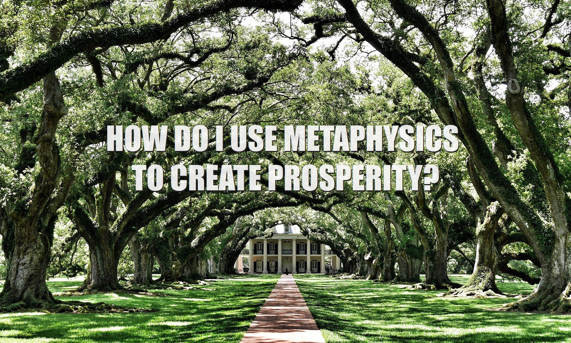 How-do-I-use-metaphysics-to-create-prosperity-manifest-wealth-money-positive-thoughts-materialize-success-3399-2000