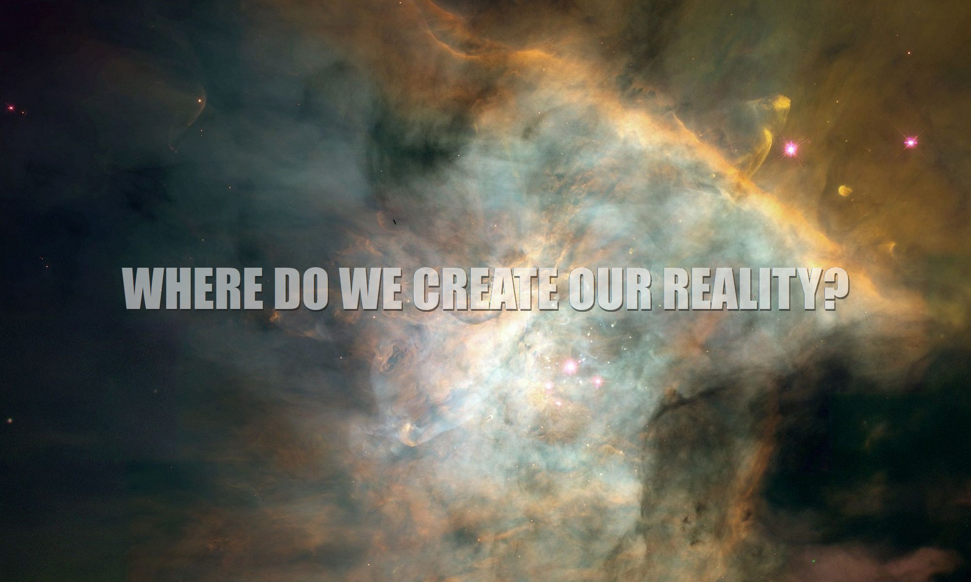 Where-do-we-i-create-our-my-reality-at-9900-2000