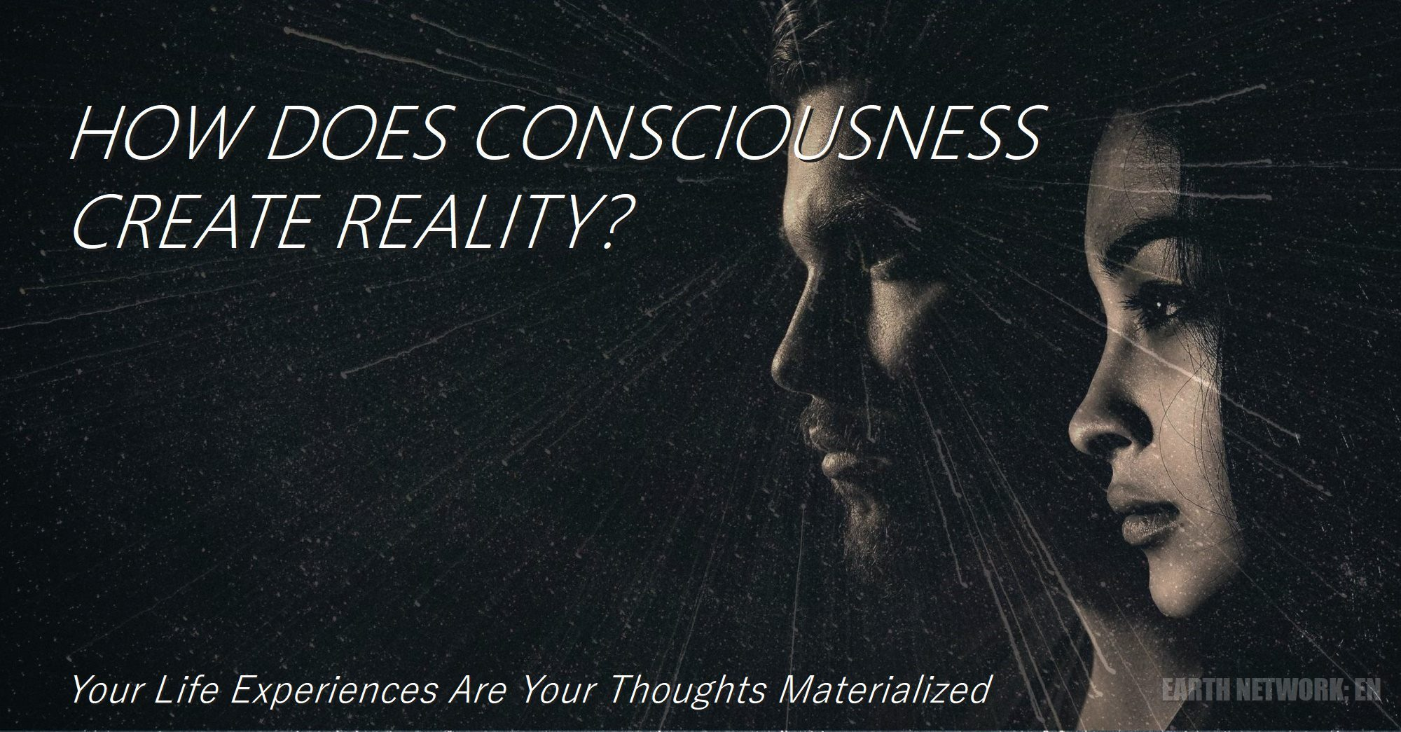 Does-Consciousness-Mind-Create-Your-Life-Experience-man-woman-projecting-rays-of-consciousness