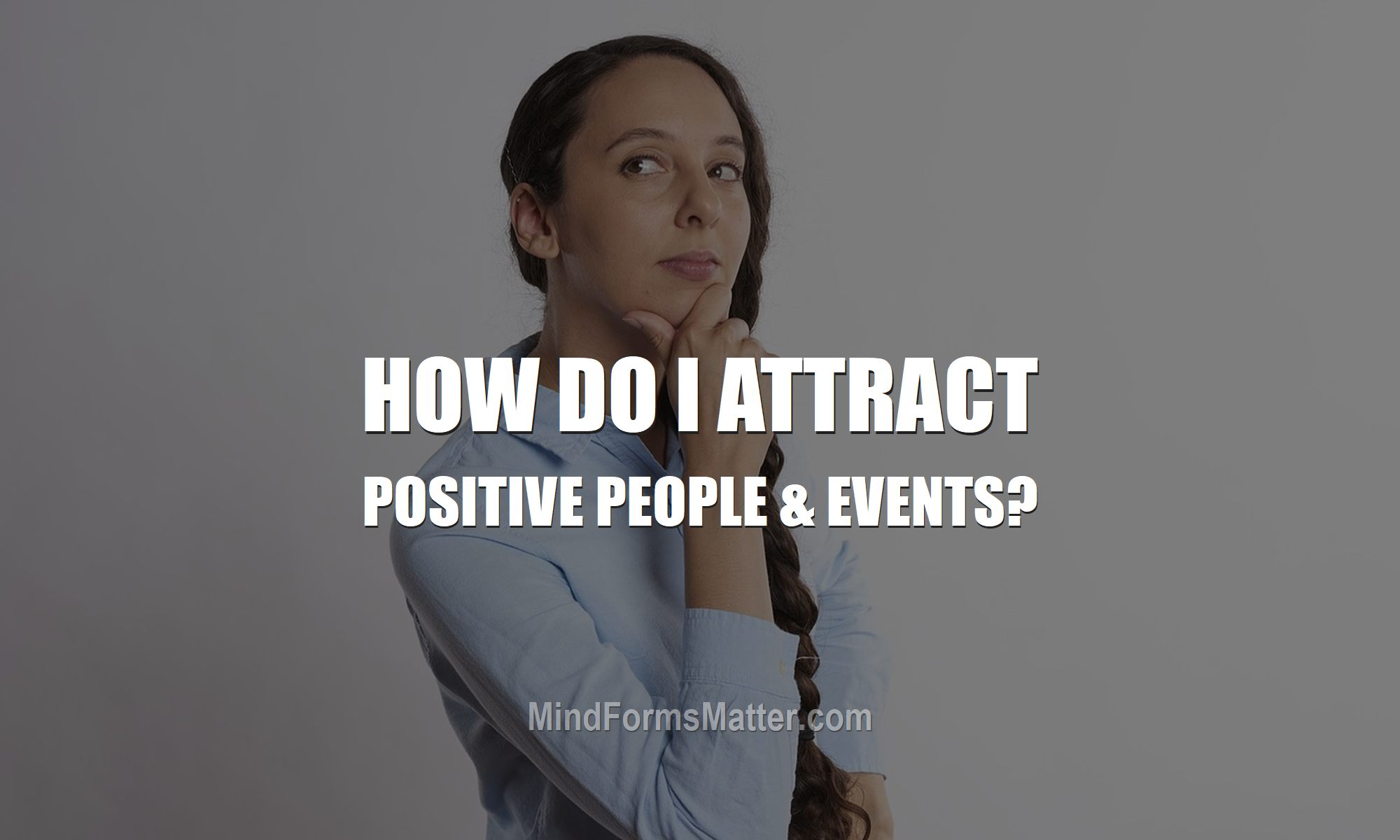 how-do-i-use-my-mind-to-attract-positive-people-events-how-to-consciously-create-your-own-reality-feature