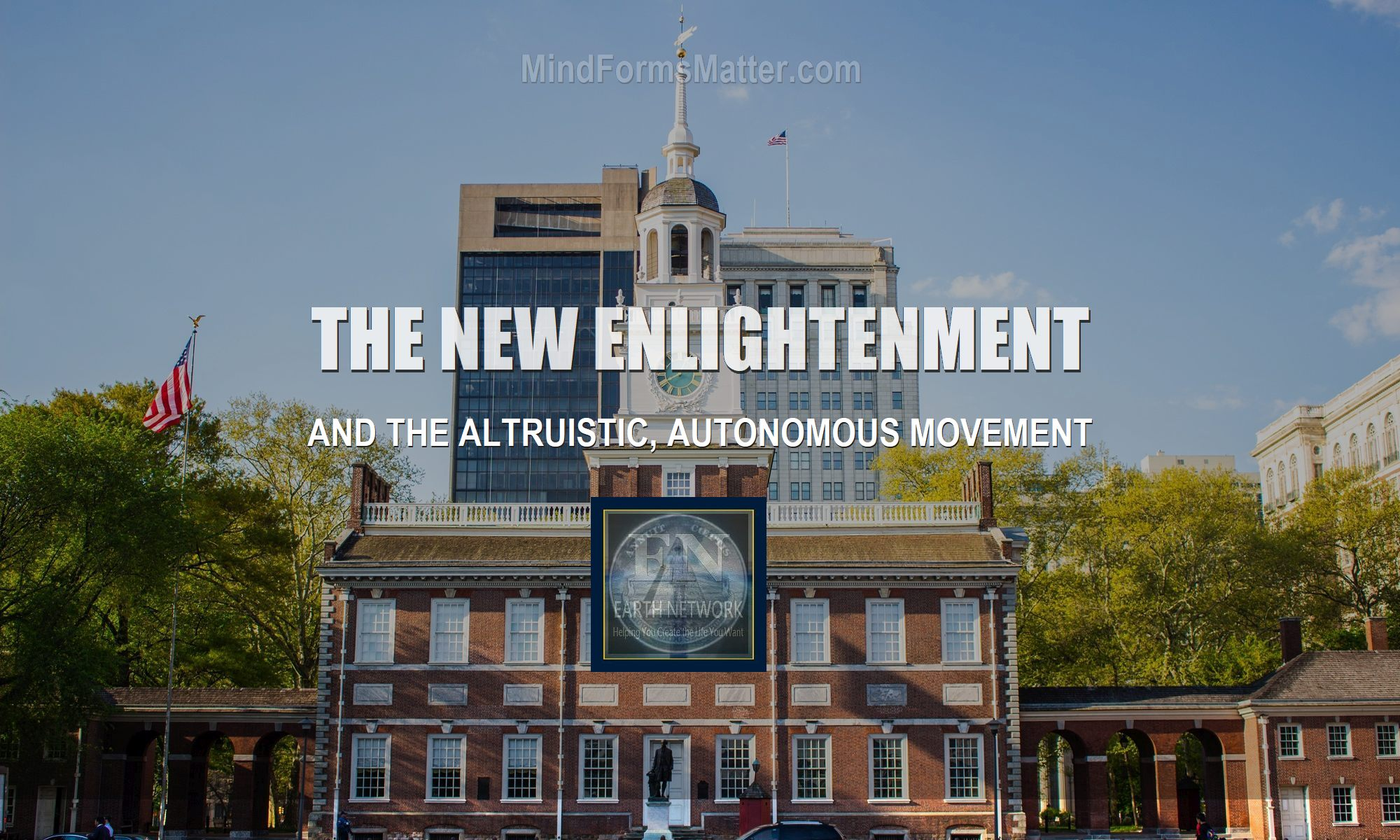 what-is-the-new-enlightenment-altruistic-autonomous-movement-philosophy-william-eastwood-founder-Independence hall-feature