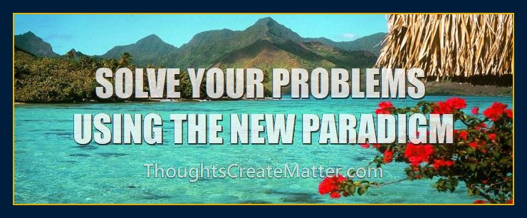 Paradise-is-a-result-of-Solving-your-problems-using-new-metaphysical-paradigm-principles-methods-of-mindpower-thoughts-create-matter-events