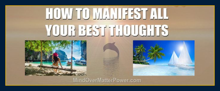 How to manifest your best thoughts and materialize positive thinking and emotions 6