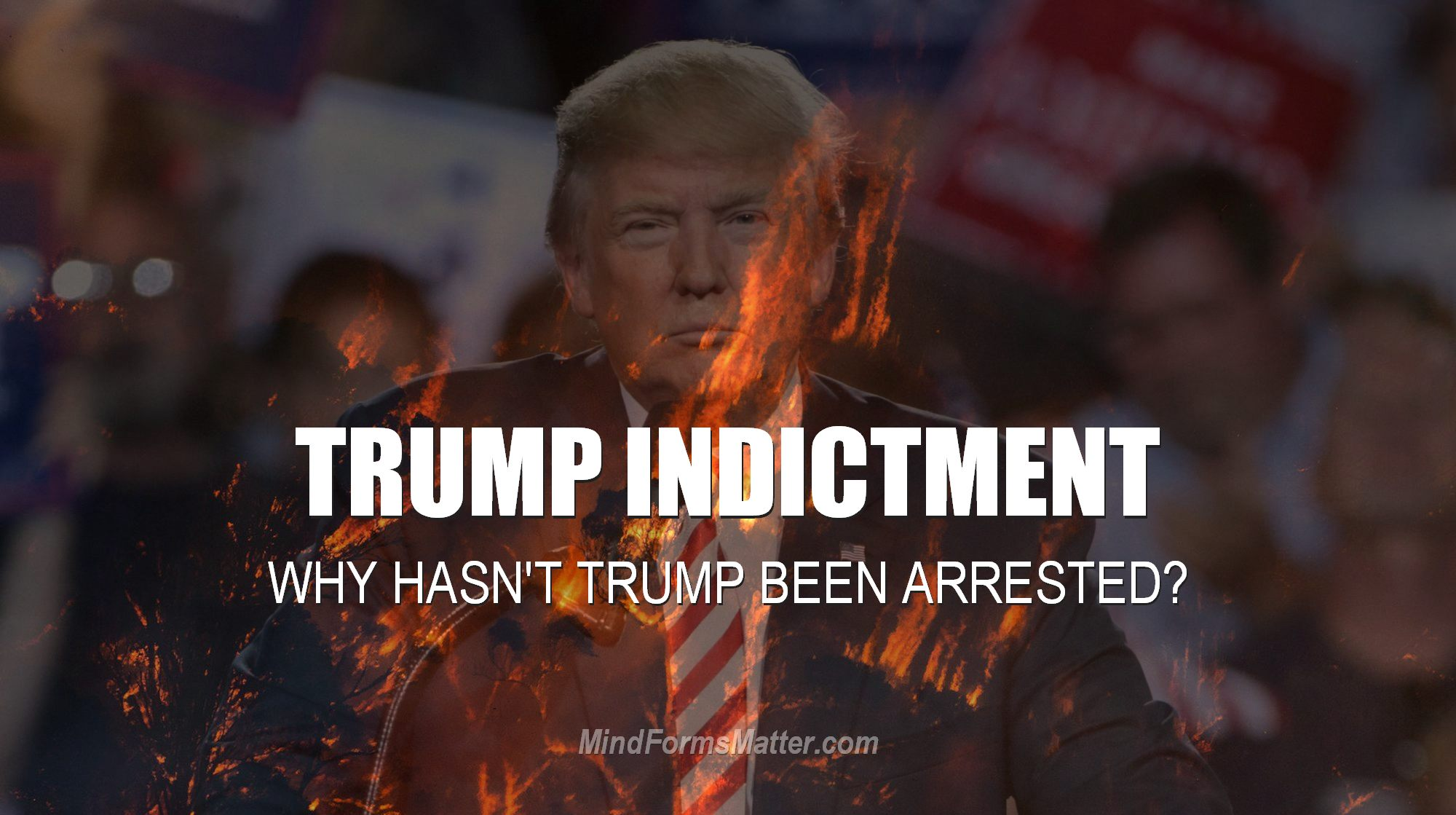 Why hasn't Trump been subpoenaed, indicted, arrested and sent to jail or prison?